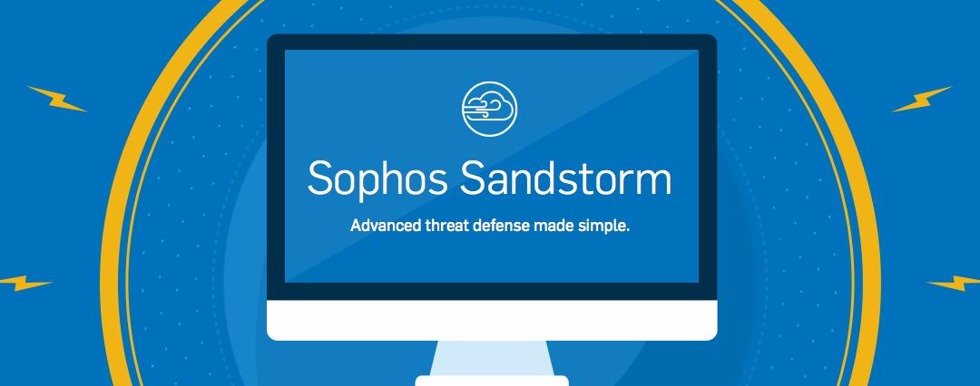 Sophos Sandstorm – die Antwort gegen Zero Day Malvare und ATPs